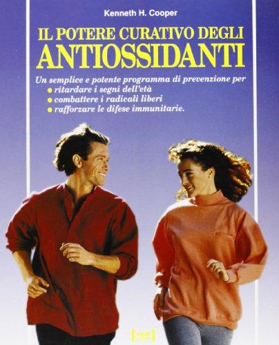Il potere curativo degli antiossidanti (8870312860) by Kenneth H. Cooper