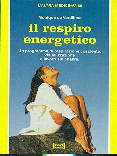 Il respiro energetico. Un programma di respirazione cosciente, visualizzazione e lavoro sui chakra....