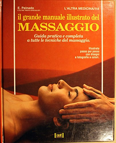 Il grande manuale illustrato del Massaggio. Guida pratica e completa a tutte le tecniche del ...