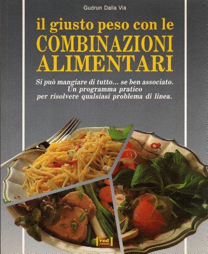 Il giusto peso con le combinazioni alimentari. Si può mangiare di tutto se be: Dalla Via,...