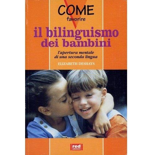 Come favorire il bilinguismo dei bambini. L'apertura mentale di una seco: Deshays,Elizabeth.