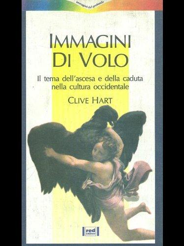 Immagini di volo. Il tema dell'ascesa e della caduta nella cultura occidentale.: Hart,Clive.