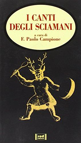 I canti degli sciamani.: Campione,Paolo.