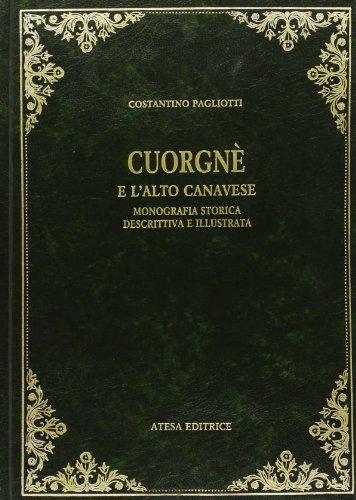 Cuorgnè e l alto Canavese. Monografia storica, descrittiva e illustrata (rist. anast. Torino...