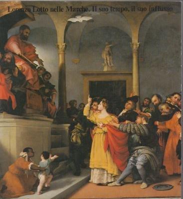 Lorenzo Lotto nelle Marche: Il suo tempo,: Dal Poggetto, Paolo