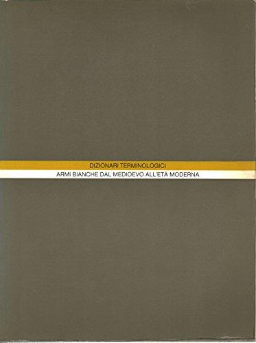 9788870380842: Armi bianche dal Medioevo all'eta moderna (Dizionari terminologici) (Italian Edition)