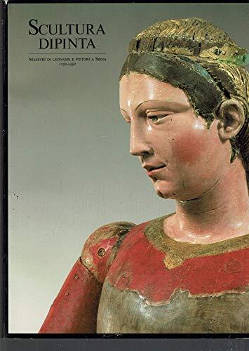 9788870381344: Scultura dipinta: Maestri di legname e pittori a Siena, 1250-1450 : Siena, Pinacoteca Nazionale, 16 luglio-31 dicembre 1987 (Centro Di cat) (Italian Edition)