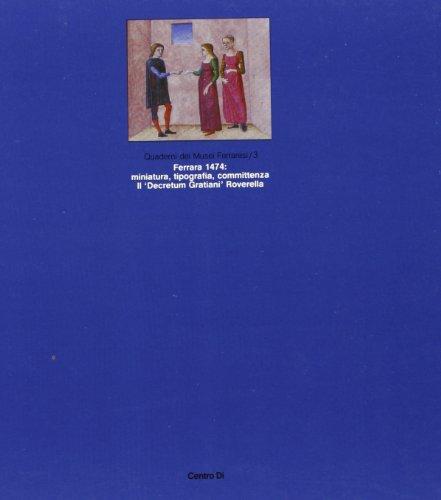 FERRARA 1474: MINIATURA, TIPOGRAFIA, COMMITTENZA: IL 'DECRETUM: MARIANI CANOVA, GIORDANA