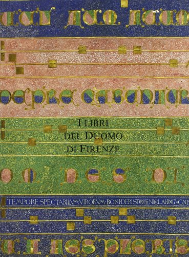 I libri del Duomo di Firenze. Codici liturgici e Biblioteca di Santa Maria del Fiore.secc.XI-XVI.: ...