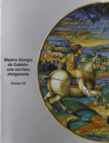 Mastro Giorgio da Gubbio: una carriera sfolgorante.: Catalogo della Mostra:
