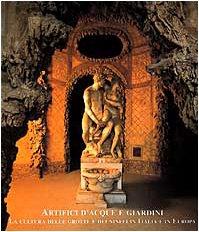 9788870383294: Artefici d'acque e giardini. La cultura delle grotte e dei ninfei in Italia e in Europa. Atti del Convegno (Firenze-Lucca, 1998)
