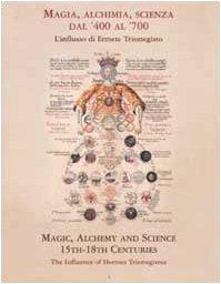 9788870383591: Magia, alchimia, scienza dal '400 al '700. L'influsso di Ermete Trismegisto-Magic, alchemy and science 15th-18th centuries. The influence of Hermes Trismegistus