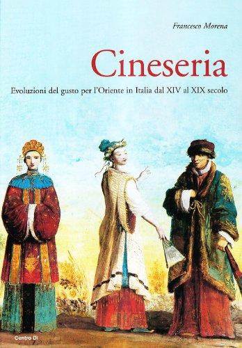 9788870384505: Cineseria. Evoluzioni del gusto per l'Oriente in Italia dal XIV al XIX secolo