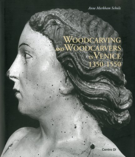 Woodcarving and Woodcarvers in Venice 1350-1550: Schultz, Anne Markham
