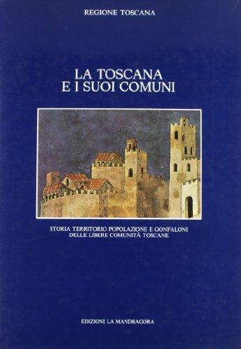 La Toscana e i suoi comuni. Storia,