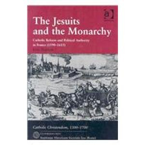 9788870413588: The Jesuits and the Monarchy, Catholic Reform and Political Authority in France (1590-1615) (Catholic Christendom, 1300 1700)