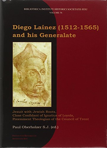 9788870413762: Diego Laínez (1512-1565) and his Generalate. Jesuit with jewish roots, close confidant of Ignatius of Loyola, preeminent theologian of the Council of Trent (Bibliotheca Instituti historici soc. Iesu)