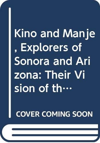 Kino and Manje, Explorers of Sonora and: Burrus, Ernest T.