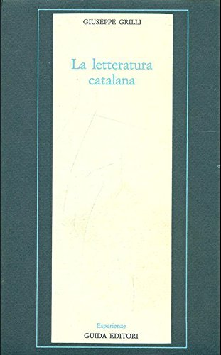 La letteratura catalana. La diversità culturale nella Spagna moderna.: Grilli,Giuseppe.