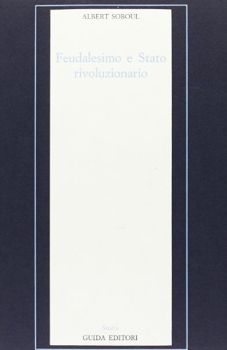 Feudalesimo e Stato rivoluzionario. Problemi della Rivoluzione Francese.: Soboul,Albert.