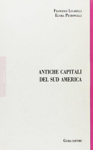 Antiche capitali del Sud America.: Lucarelli,Francesco. Petroncelli,Elvira.