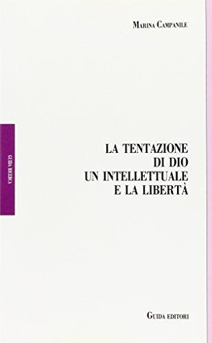 """""""La tentazione di Dio un intellettuale e la libertà. """"Ampio saggio sulla ..."""