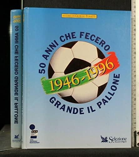 1946-1996: 50 anni che fecero grande il pallone: Tosatti, Giorgio, a cura