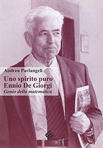 9788870485844: Uno spirito puro Ennio De Giorgi. Genio della matematica