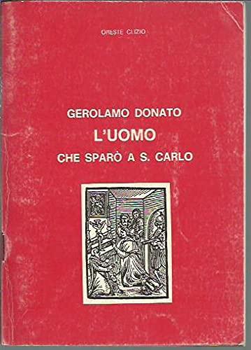 Gerolamo Donato l'uomo che sparò a S.Carlo,: Clizio,Oreste.