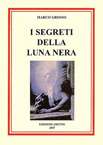 I segreti della Luna Nera.: Grosso,Marco.