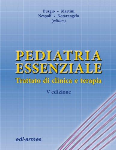 Pediatria essenziale. Trattato di clinica e terapia: Giuseppe Roberto Burgio;