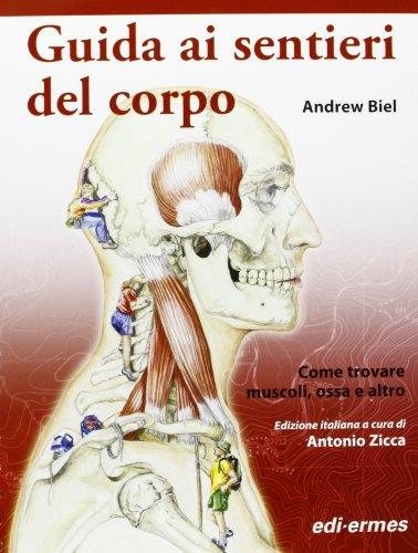 9788870513523: Guida ai sentieri del corpo. Come trovare muscoli, ossa e altro