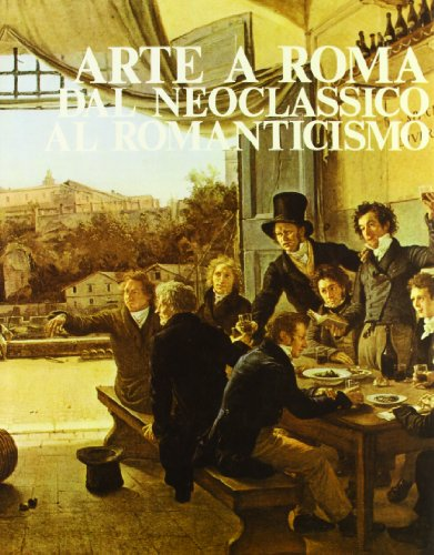 Arte a Roma dal Neoclassico al Romanticismo.: Acidini,Cristina. Bordini,Silvia. Fagiolo,Marcello e ...