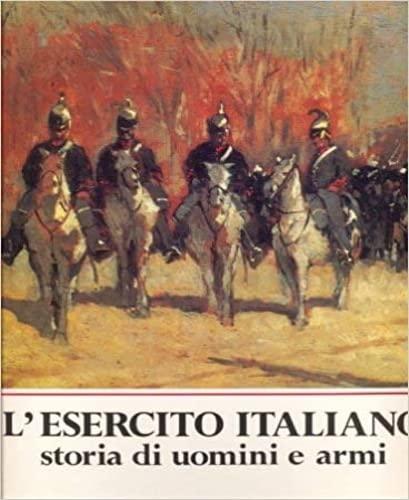 L'Esercito Italiano: Storia Di Uomini E Armi: Pecchioli, Arrigo