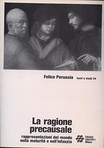 La ragione precausale: Rappresentazioni del mondo nella maturità a nell'infanzia (Testi e studi) (Italian Edition) (8870617742) by Felice Perussia