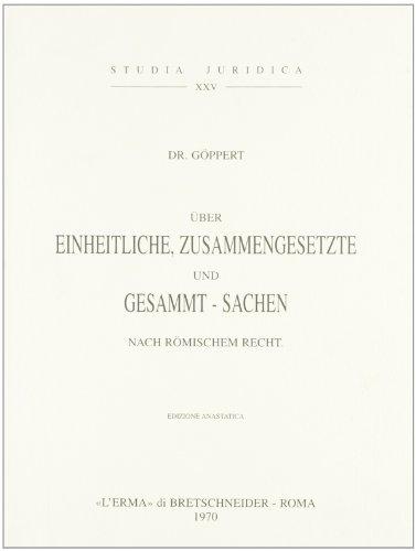 Über Einheitliche, Zusammengesetzte und Gesammtsachen nach römischen Recht (1871)