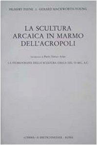 La scultura arcaica in marmo dell acropoli.: Humfry Payne, G.