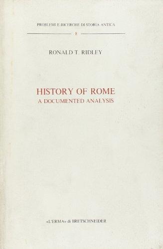 HISTORY OF ROME: A DOCUMENTED ANALYSIS (PROBLEMI E RICHERCHE DI STORIA ANTICA 8): Ridley, Ronald T.