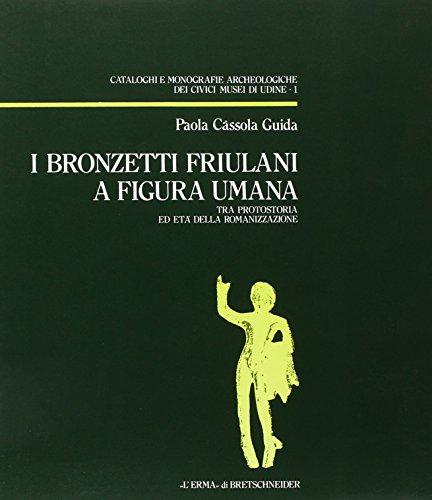I Bronzetti friulani a figura umana: Tra: Paola Cassola Guida