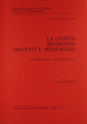 La Civilta Bizantina. Oggetti E Messaggio: Fonti Diplomatiche E Societa Delle Provincie (Paperback)...