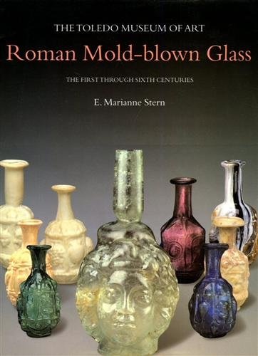 Roman Mold-blown Glass: The Toledo Museum of: Stern, E. Marianne