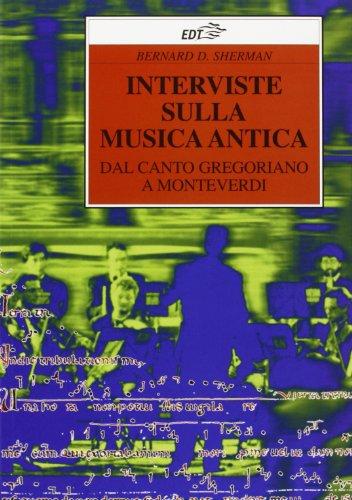 Interviste sulla musica antica. Dal canto gregoriano a Monteverdi.: Sherman,Bernard D.