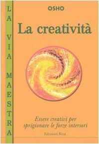 9788870710885: La creatività. Essere creativi per sprigionare le forze Interiori