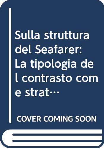 9788870721256: Sulla struttura del Seafarer: La tipologia del contrasto come strategia compositiva (Studi e ricerche di linguistica e filologia) (Italian Edition)