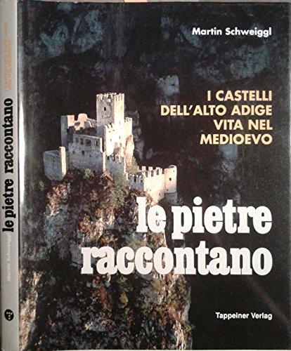 Le Pietre Raccontano: I Castelli Dell'Alto Adige Vita Nel Medioevo: Schweiggl, Martin