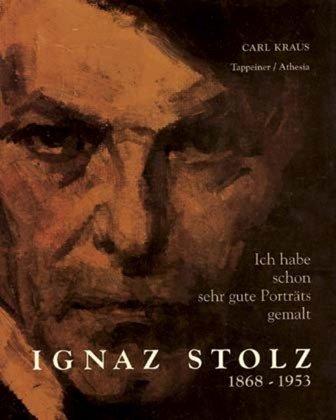 Ignaz Stolz 1868 - 1953. Ich habe schon sehr gute Porträts gemalt.: Kraus, Carl.