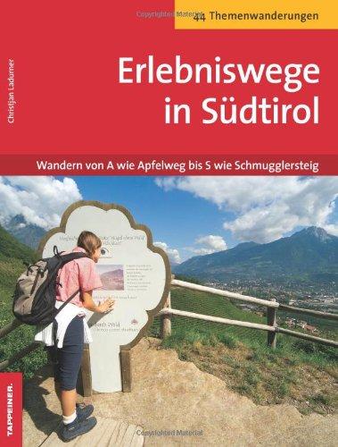 9788870734355: Erlebniswege in Südtirol. Wandern von A wie Apfelweg bis S wie Schmugglersteig