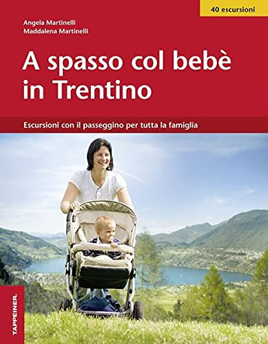 9788870737257: A spasso col beb� nel Trentino. Escursioni con il passeggino per tutta la famiglia