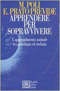 9788870782615: Apprendere per sopravvivere. L'apprendimento animale tra psicologia ed etologia