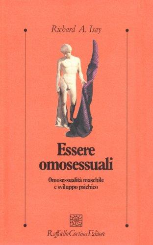 Essere omosessuali. Omosessualità maschile e sviluppo psichico: Richard A. Isay